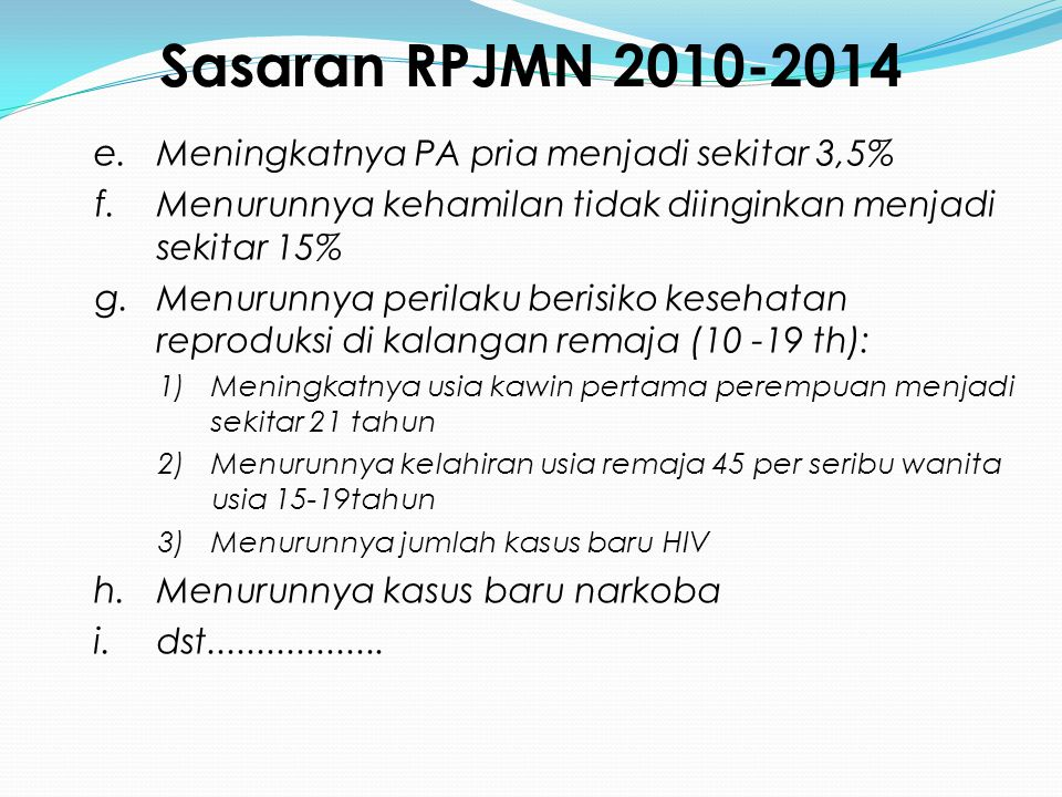 Sasaran RPJMN 2010-2014 e. Meningkatnya PA pria menjadi sekitar 3,5% f. Menurunnya kehamilan tidak diinginkan menjadi sekitar 15% g. Menurunnya perila