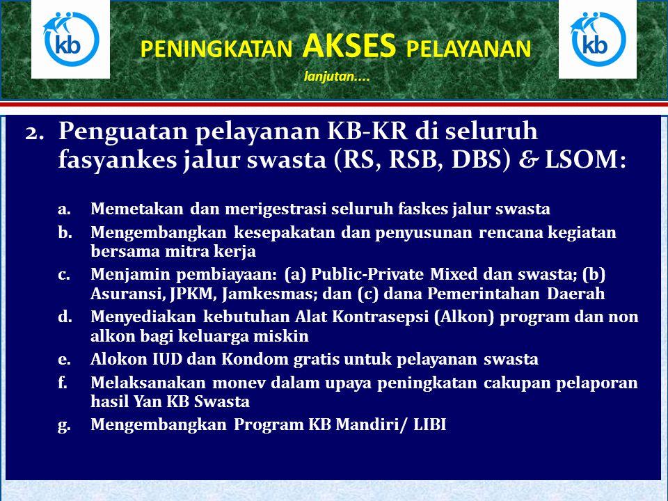 2.Penguatan pelayanan KB-KR di seluruh fasyankes jalur swasta (RS, RSB, DBS) & LSOM: a.Memetakan dan merigestrasi seluruh faskes jalur swasta b.Mengem