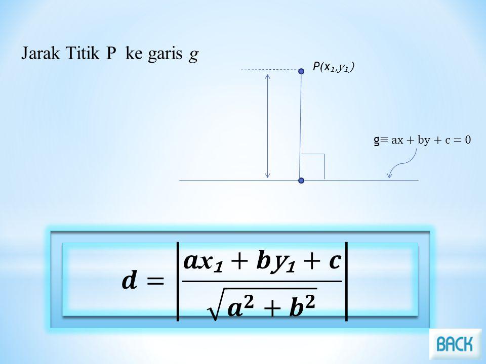 Jarak Titik P ke garis g g ≡ ax + by + c = 0 P(x ₁,y₁)