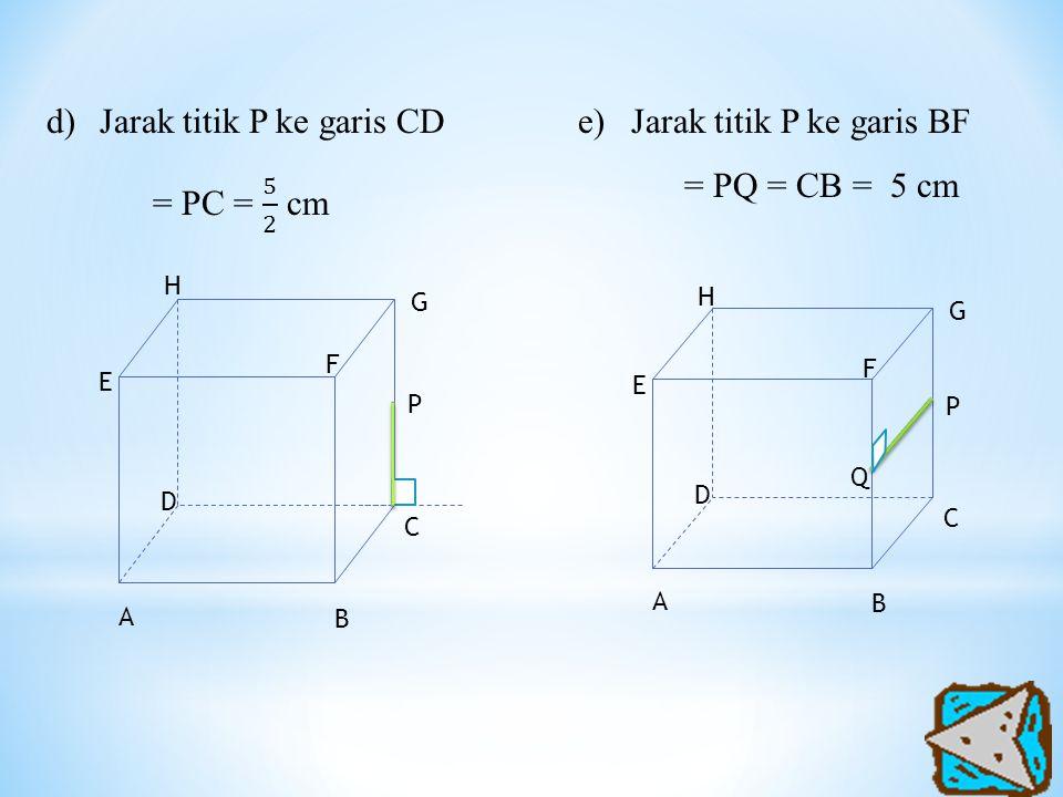 e)Jarak titik P ke garis BF = PQ = CB = 5 cm A H G F E D P C B A H G F E D P C B Q
