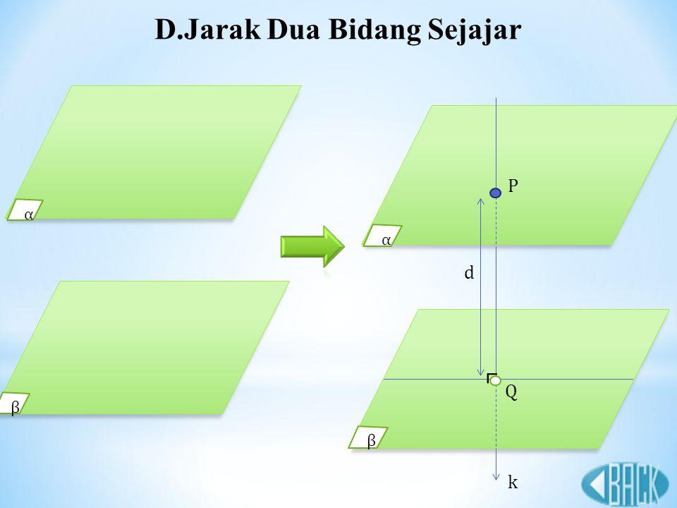D.Jarak Dua Bidang Sejajar β α β α ⌜ k Q d P