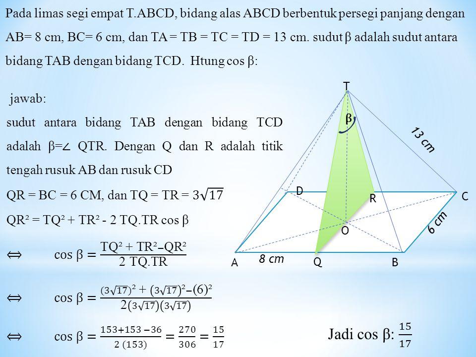 Pada limas segi empat T.ABCD, bidang alas ABCD berbentuk persegi panjang dengan AB= 8 cm, BC= 6 cm, dan TA = TB = TC = TD = 13 cm.