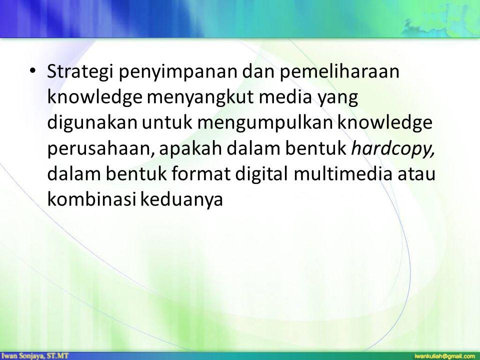 Strategi penyimpanan dan pemeliharaan knowledge menyangkut media yang digunakan untuk mengumpulkan knowledge perusahaan, apakah dalam bentuk hardcopy,