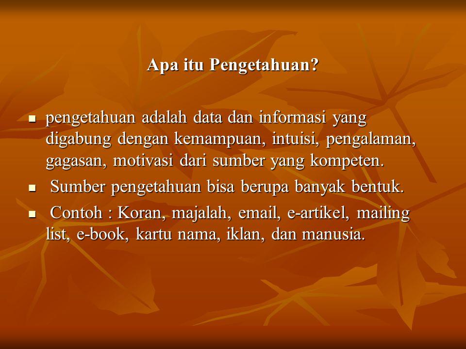Apa itu Pengetahuan? pengetahuan adalah data dan informasi yang digabung dengan kemampuan, intuisi, pengalaman, gagasan, motivasi dari sumber yang kom