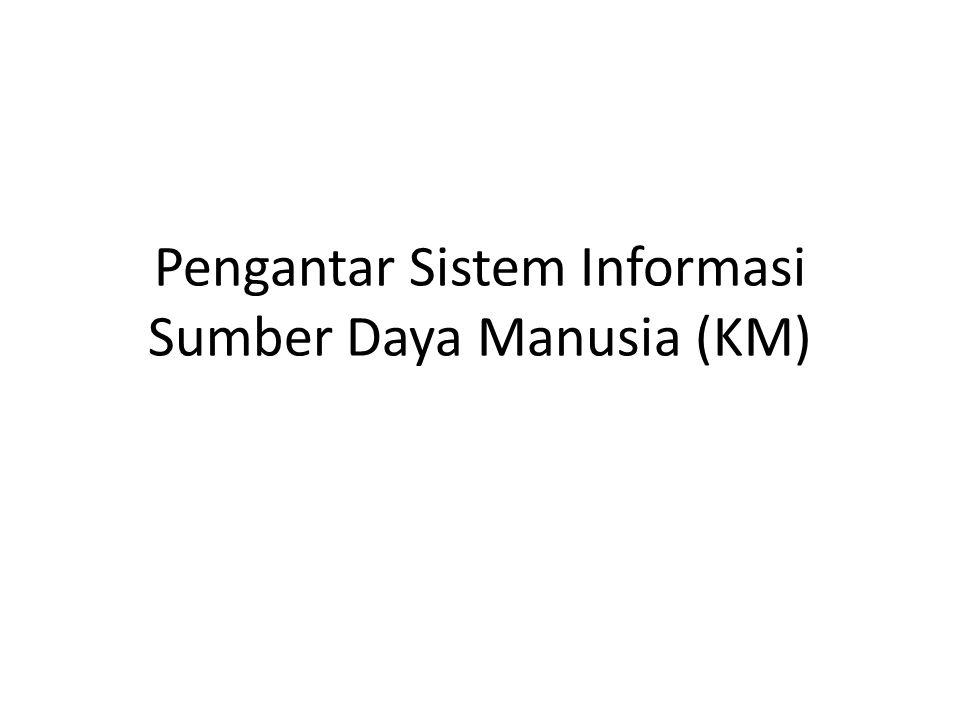 Pengantar Sistem Informasi Sumber Daya Manusia (KM)