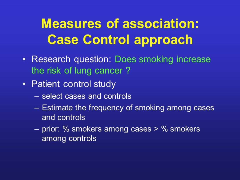 Measures of association: Case Control approach Research question: Does smoking increase the risk of lung cancer .
