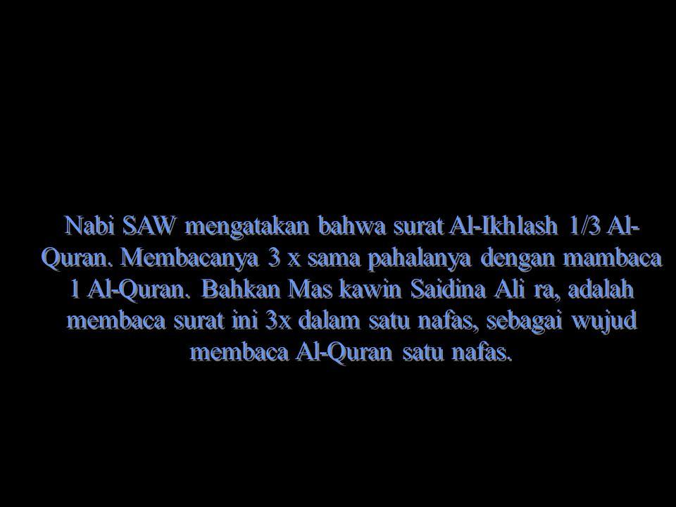 Nabi SAW mengatakan bahwa surat Al-Ikhlash 1/3 Al- Quran.