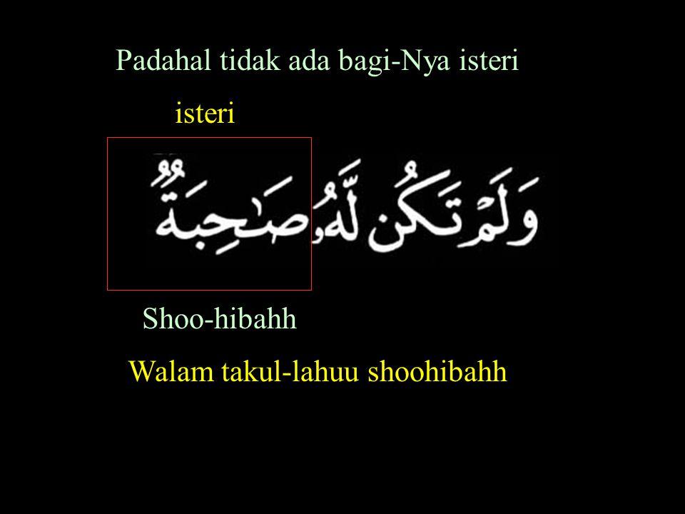 Shoo-hibahh isteri Padahal tidak ada bagi-Nya isteri Walam takul-lahuu shoohibahh