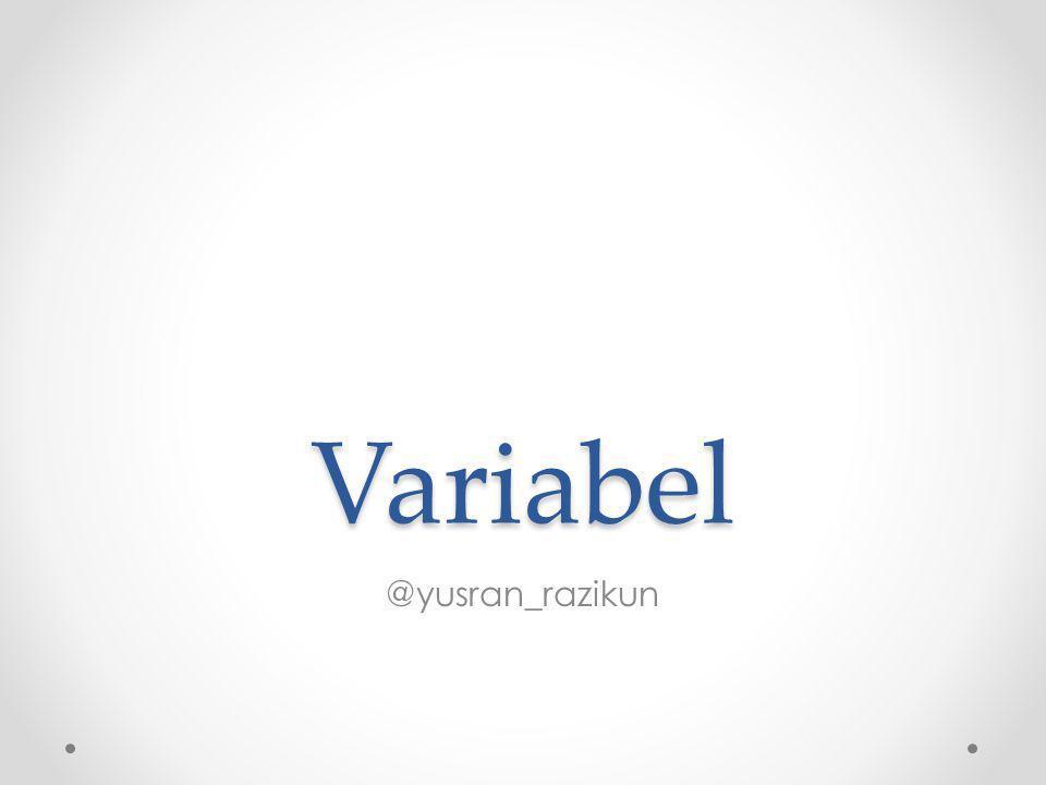 Variabel di Java Variabel merupakan sebuah tempat untuk menyimpan data.