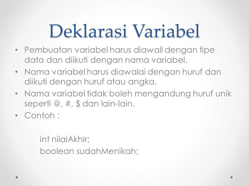 Deklarasi Variabel Pembuatan variabel harus diawali dengan tipe data dan diikuti dengan nama variabel.