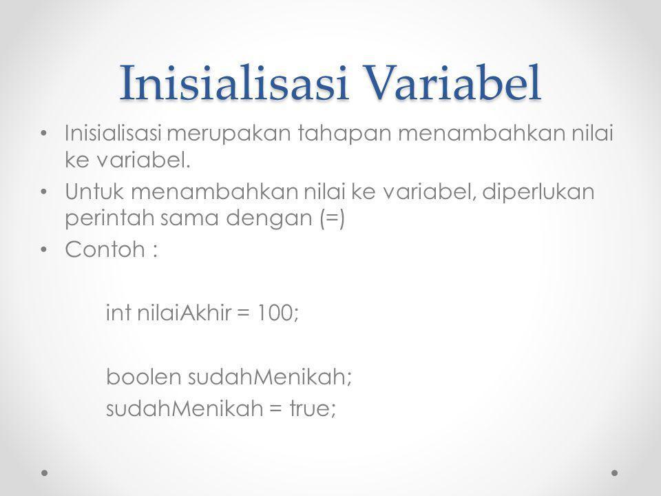 ContohVariabel.java public class ContohVariabel { public static void main(String[] args) { int nilaiAkhir=100; System.out.println(nilaiAkhir); }