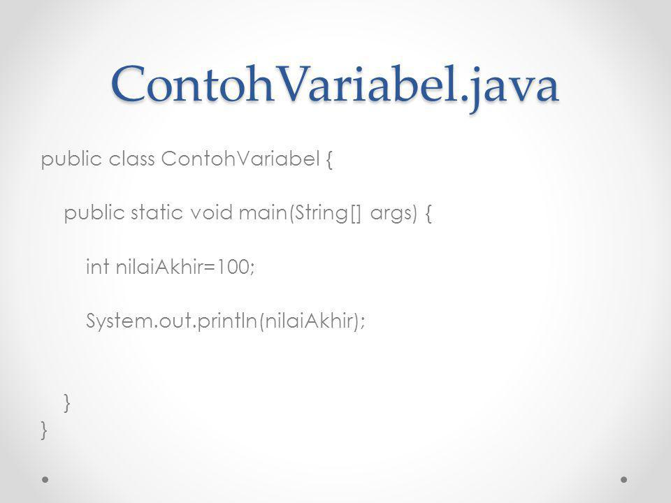 ContohVariabel.java public class ContohVariabel { public static void main(String[] args) { int nilaiAkhir=100; System.out.println(nilaiAkhir); }