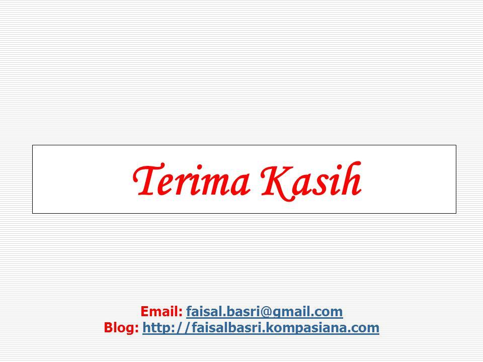 Terima Kasih Email: faisal.basri@gmail.comfaisal.basri@gmail.com Blog: http://faisalbasri.kompasiana.comhttp://faisalbasri.kompasiana.com