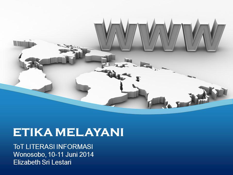 ToT LITERASI INFORMASI Wonosobo, 10-11 Juni 2014 Elizabeth Sri Lestari ETIKA MELAYANI