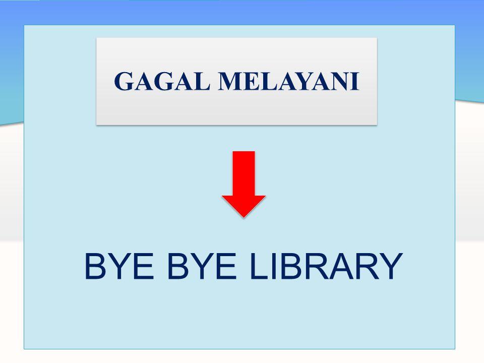BYE BYE LIBRARY GAGAL MELAYANI