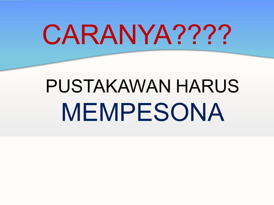 PUSTAKAWAN HARUS MEMPESONA CARANYA????