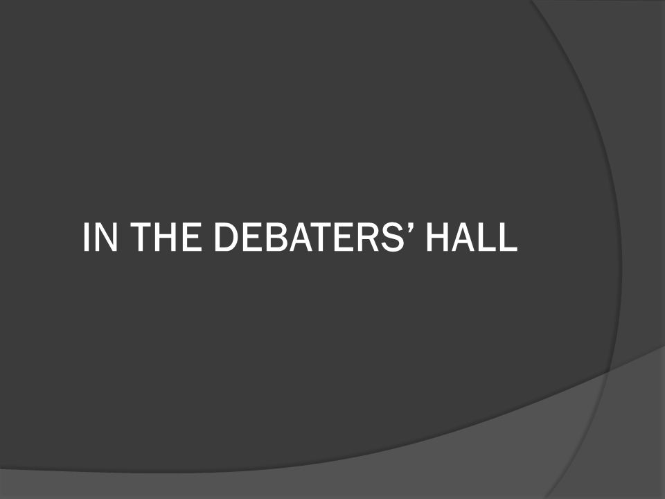 IN THE DEBATERS' HALL