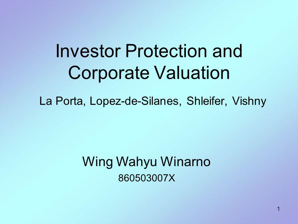 1 Investor Protection and Corporate Valuation La Porta, Lopez-de-Silanes, Shleifer, Vishny Wing Wahyu Winarno 860503007X
