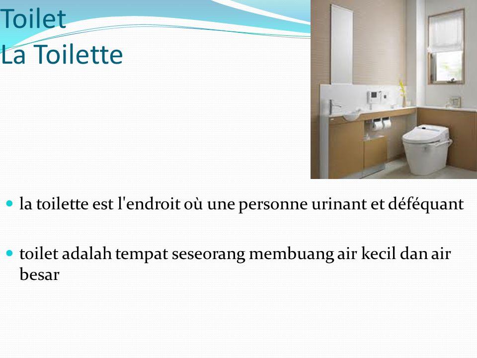Toilet La Toilette la toilette est l'endroit où une personne urinant et déféquant toilet adalah tempat seseorang membuang air kecil dan air besar