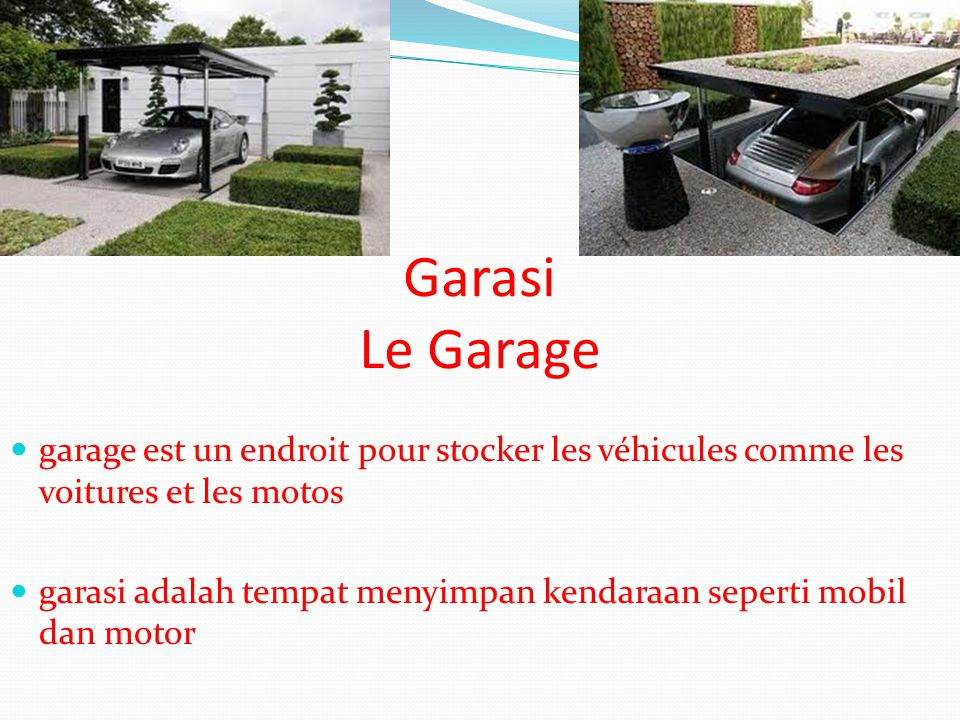 Garasi Le Garage garage est un endroit pour stocker les véhicules comme les voitures et les motos garasi adalah tempat menyimpan kendaraan seperti mob