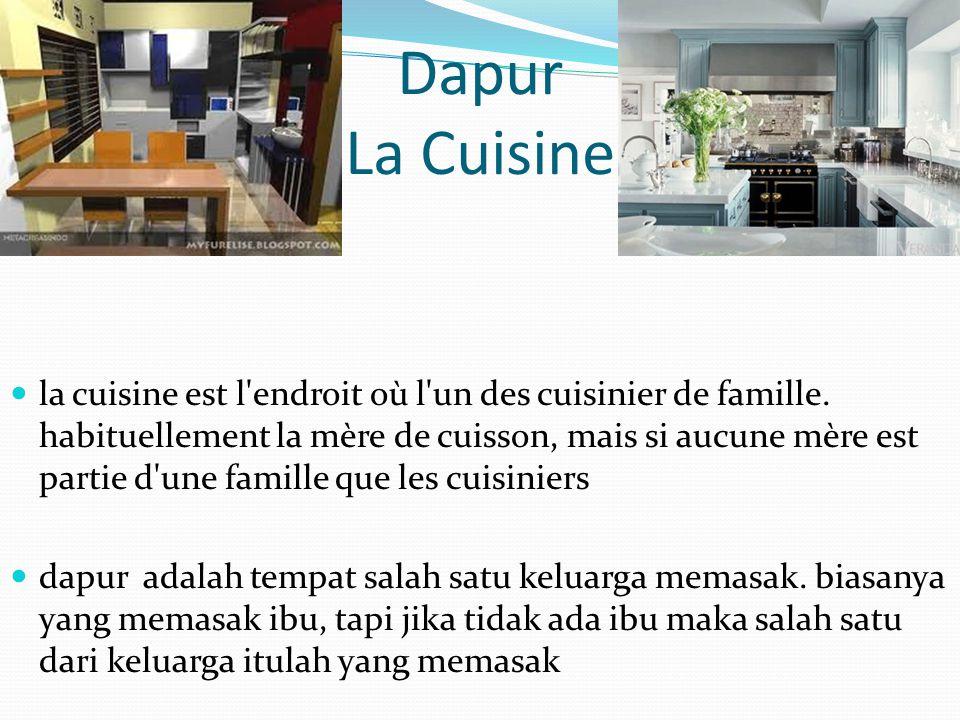 Dapur La Cuisine la cuisine est l'endroit où l'un des cuisinier de famille. habituellement la mère de cuisson, mais si aucune mère est partie d'une fa