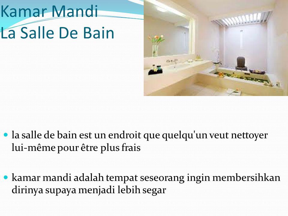 Kamar Mandi La Salle De Bain la salle de bain est un endroit que quelqu'un veut nettoyer lui-même pour être plus frais kamar mandi adalah tempat seseo
