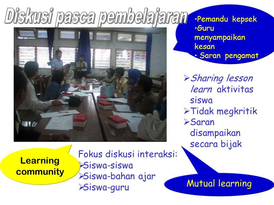  Sharing lesson learn aktivitas siswa  Tidak megkritik  Saran disampaikan secara bijak Fokus diskusi interaksi:  Siswa-siswa  Siswa-bahan ajar 