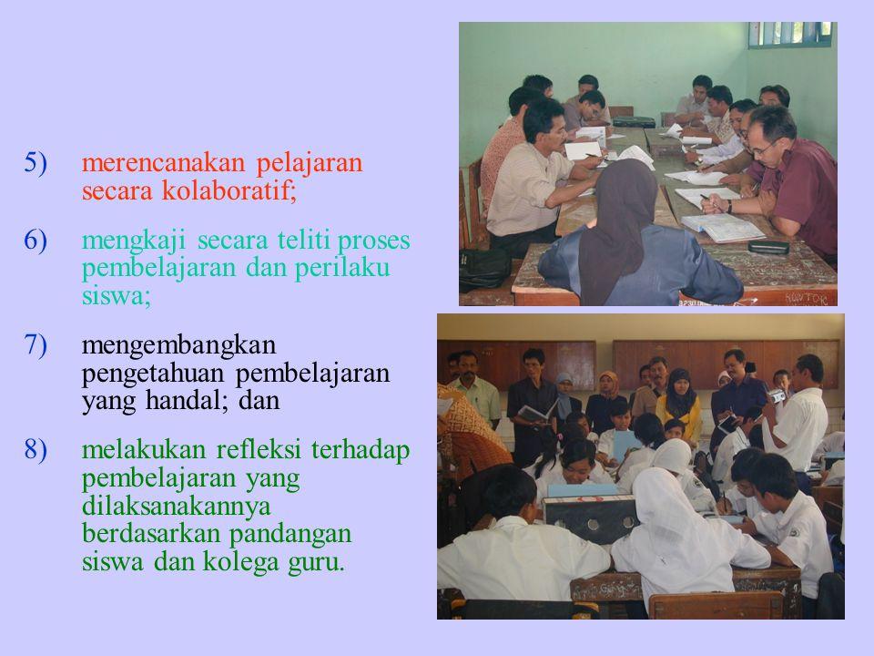 5)merencanakan pelajaran secara kolaboratif; 6)mengkaji secara teliti proses pembelajaran dan perilaku siswa; 7)mengembangkan pengetahuan pembelajaran