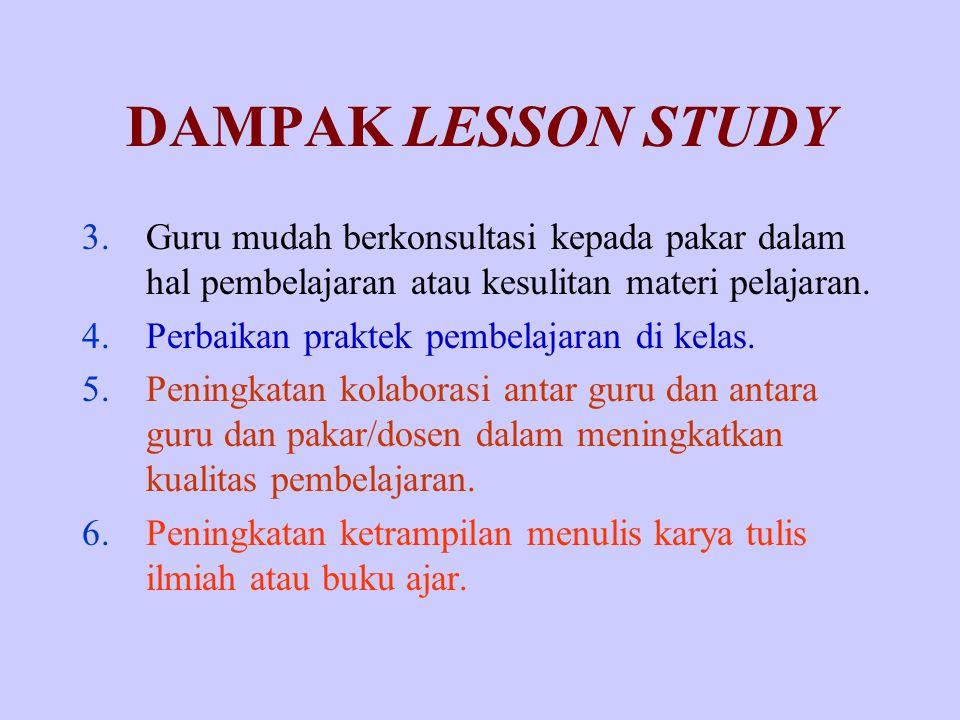 DAMPAK LESSON STUDY 3.Guru mudah berkonsultasi kepada pakar dalam hal pembelajaran atau kesulitan materi pelajaran. 4.Perbaikan praktek pembelajaran d