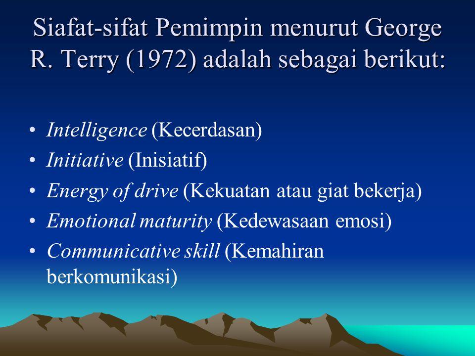 Siafat-sifat Pemimpin menurut George R. Terry (1972) adalah sebagai berikut: Intelligence (Kecerdasan) Initiative (Inisiatif) Energy of drive (Kekuata