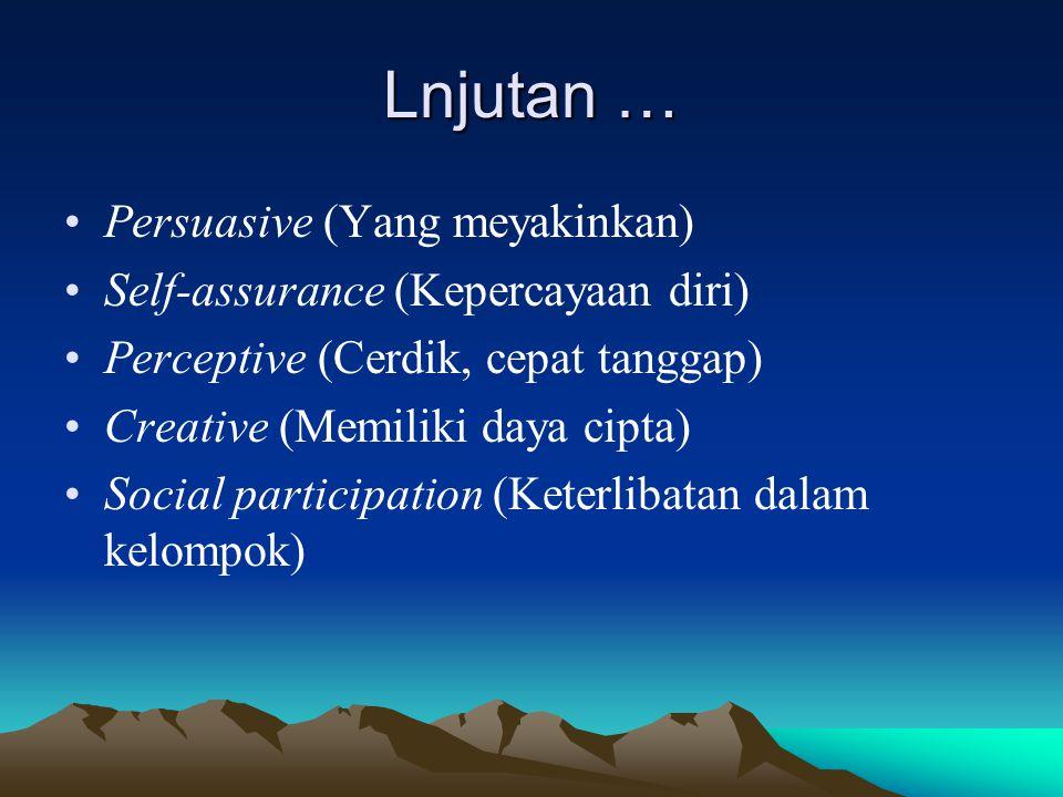 Lnjutan … Persuasive (Yang meyakinkan) Self-assurance (Kepercayaan diri) Perceptive (Cerdik, cepat tanggap) Creative (Memiliki daya cipta) Social part