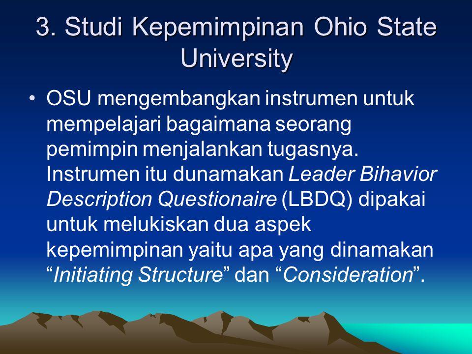 3. Studi Kepemimpinan Ohio State University OSU mengembangkan instrumen untuk mempelajari bagaimana seorang pemimpin menjalankan tugasnya. Instrumen i
