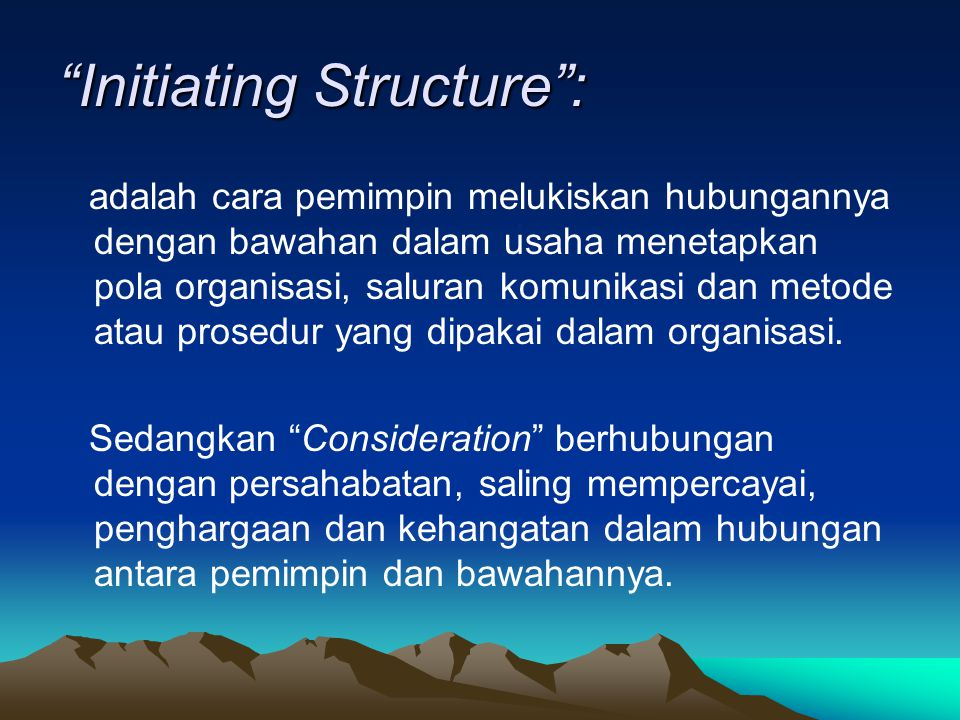 """""""Initiating Structure"""": adalah cara pemimpin melukiskan hubungannya dengan bawahan dalam usaha menetapkan pola organisasi, saluran komunikasi dan meto"""