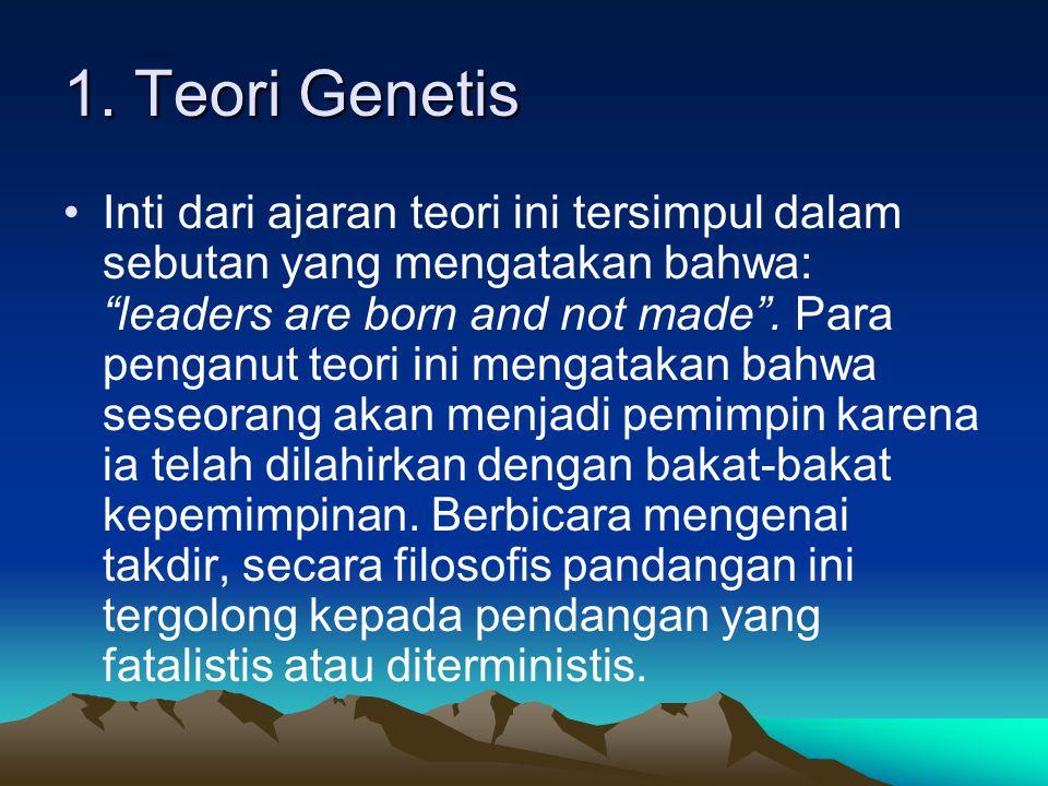 """1. Teori Genetis Inti dari ajaran teori ini tersimpul dalam sebutan yang mengatakan bahwa: """"leaders are born and not made"""". Para penganut teori ini me"""