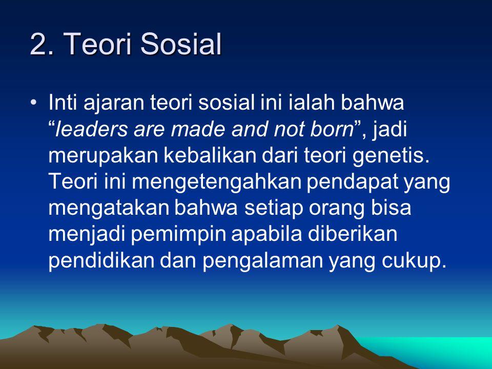 """2. Teori Sosial Inti ajaran teori sosial ini ialah bahwa """"leaders are made and not born"""", jadi merupakan kebalikan dari teori genetis. Teori ini menge"""