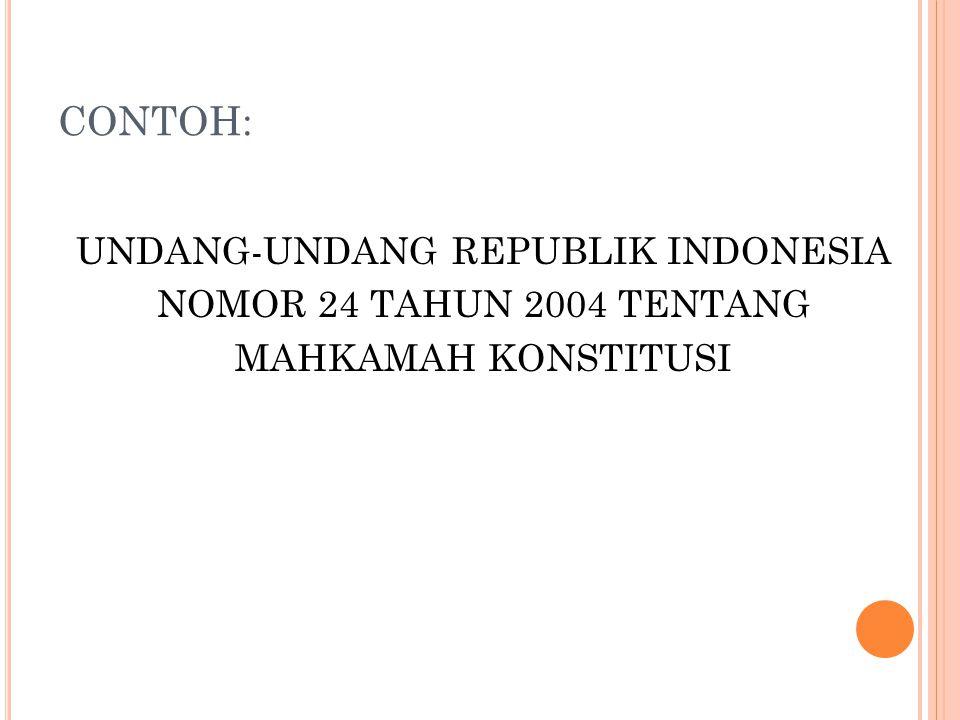 CONTOH: UNDANG-UNDANG REPUBLIK INDONESIA NOMOR 24 TAHUN 2004 TENTANG MAHKAMAH KONSTITUSI