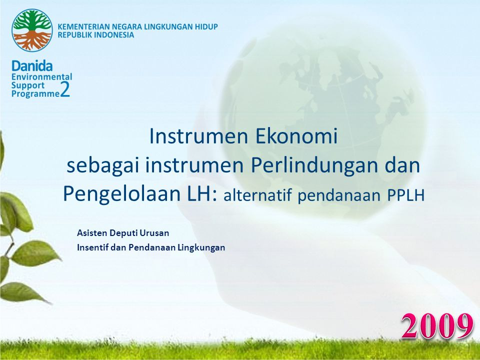 Instrumen Ekonomi sebagai instrumen Perlindungan dan Pengelolaan LH: alternatif pendanaan PPLH Asisten Deputi Urusan Insentif dan Pendanaan Lingkungan