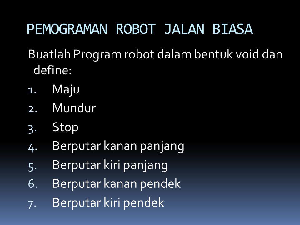 Buatlah Program robot dalam bentuk void dan define: 1. Maju 2. Mundur 3. Stop 4. Berputar kanan panjang 5. Berputar kiri panjang 6. Berputar kanan pen