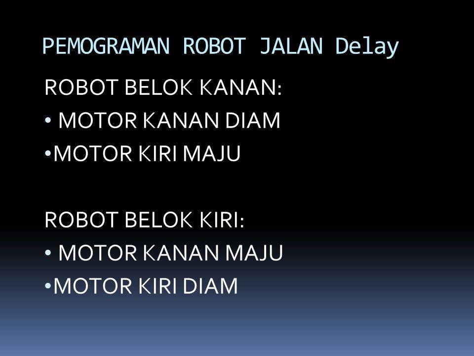 ROBOT BELOK KANAN: MOTOR KANAN DIAM MOTOR KIRI MAJU ROBOT BELOK KIRI: MOTOR KANAN MAJU MOTOR KIRI DIAM PEMOGRAMAN ROBOT JALAN Delay