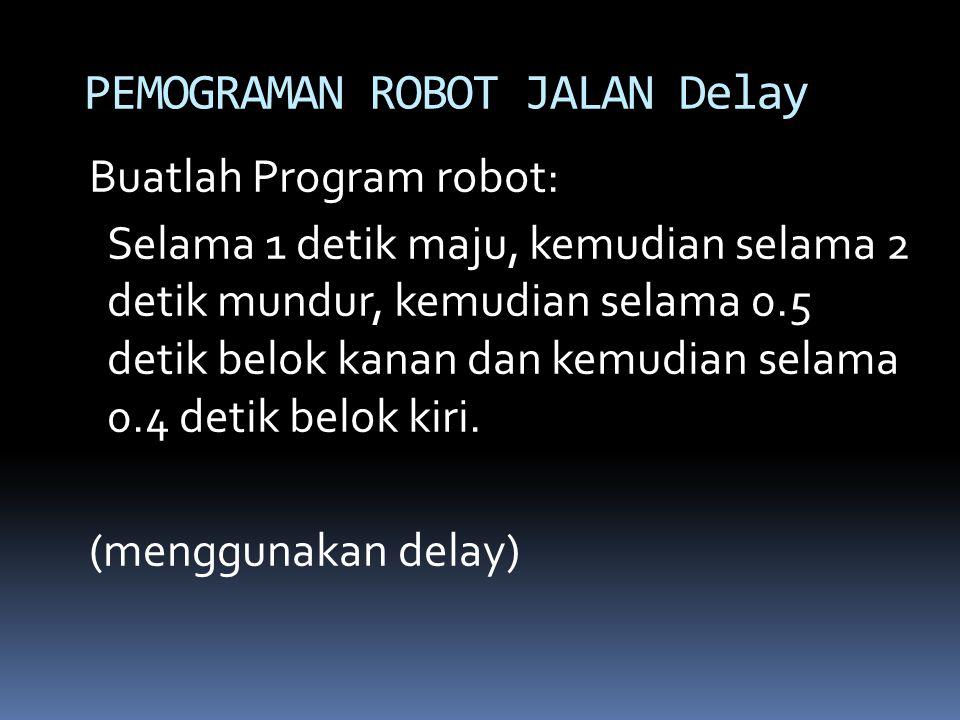 Buatlah Program robot: Selama 1 detik maju, kemudian selama 2 detik mundur, kemudian selama 0.5 detik belok kanan dan kemudian selama 0.4 detik belok