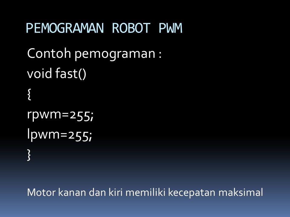 Contoh pemograman : void fast() { rpwm=255; lpwm=255; } Motor kanan dan kiri memiliki kecepatan maksimal PEMOGRAMAN ROBOT PWM