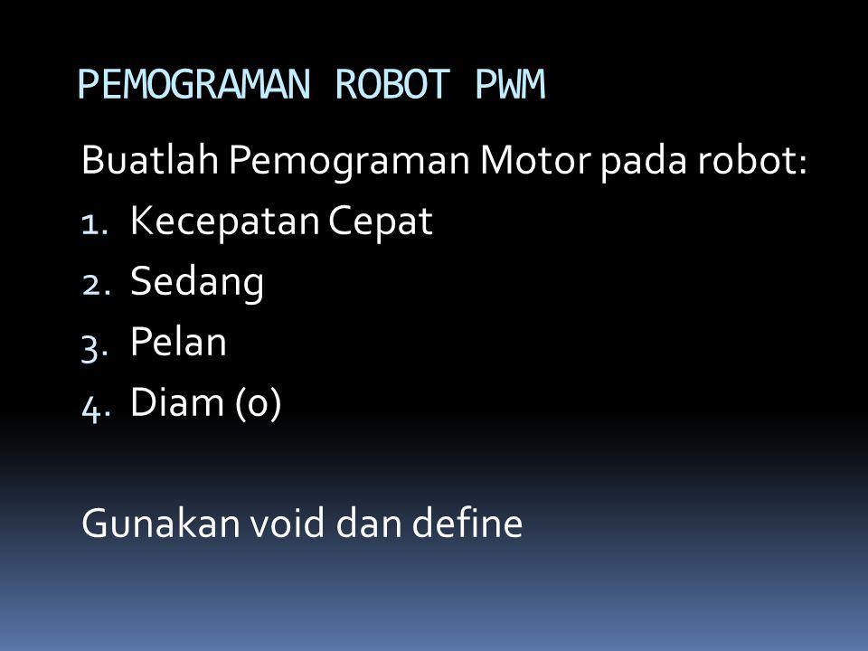 Buatlah Pemograman Motor pada robot: 1. Kecepatan Cepat 2. Sedang 3. Pelan 4. Diam (0) Gunakan void dan define PEMOGRAMAN ROBOT PWM