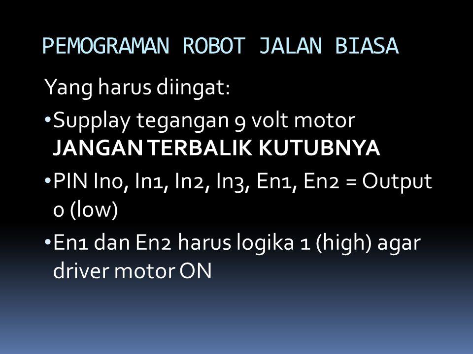 Yang harus diingat: Supplay tegangan 9 volt motor JANGAN TERBALIK KUTUBNYA PIN In0, In1, In2, In3, En1, En2 = Output 0 (low) En1 dan En2 harus logika