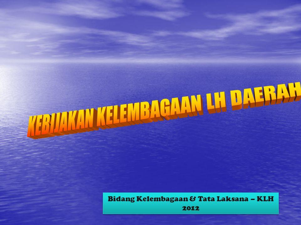 Bidang Kelembagaan & Tata Laksana – KLH 2012 Bidang Kelembagaan & Tata Laksana – KLH 2012