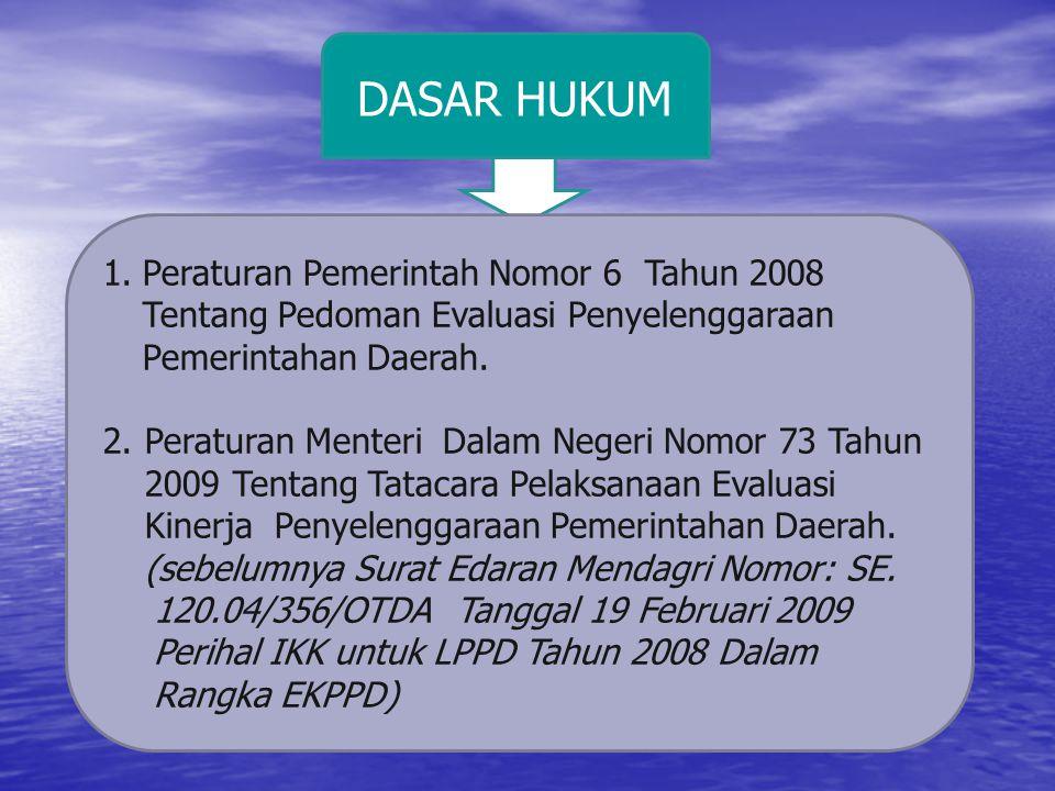DASAR HUKUM 1.Peraturan Pemerintah Nomor 6 Tahun 2008 Tentang Pedoman Evaluasi Penyelenggaraan Pemerintahan Daerah. 2.Peraturan Menteri Dalam Negeri N