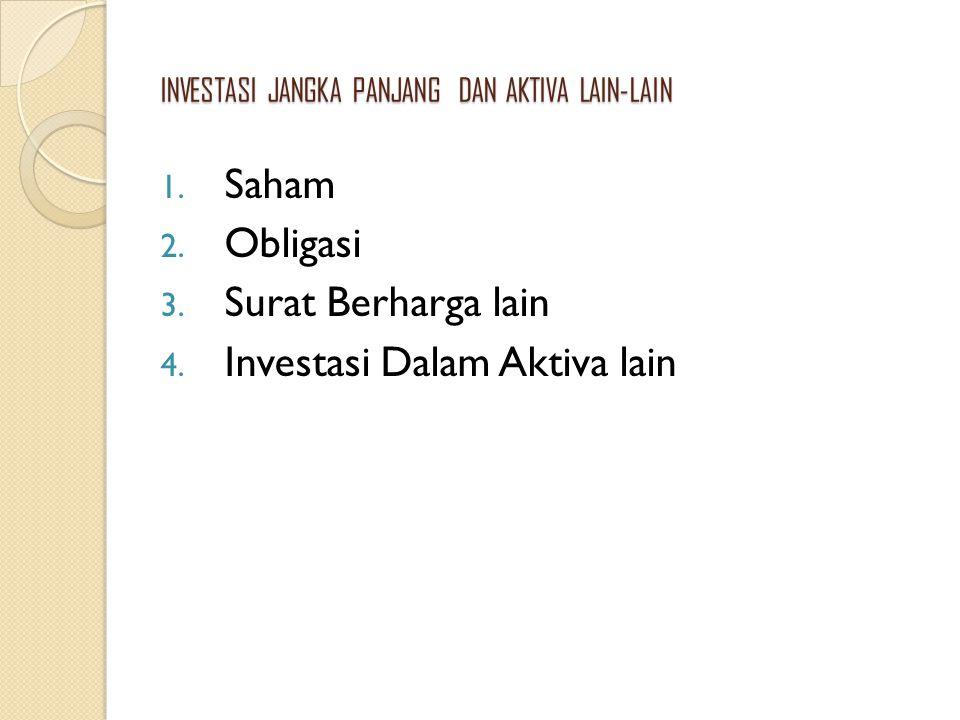 INVESTASI JANGKA PANJANG DAN AKTIVA LAIN-LAIN 1. Saham 2. Obligasi 3. Surat Berharga lain 4. Investasi Dalam Aktiva lain