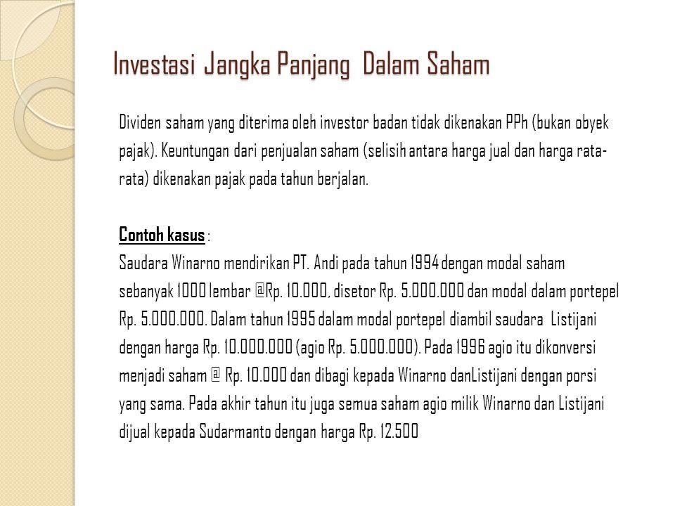 Investasi Jangka Panjang Dalam Saham Dividen saham yang diterima oleh investor badan tidak dikenakan PPh (bukan obyek pajak).