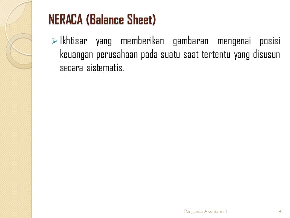 NERACA (Balance Sheet)  Ikhtisar yang memberikan gambaran mengenai posisi keuangan perusahaan pada suatu saat tertentu yang disusun secara sistematis.