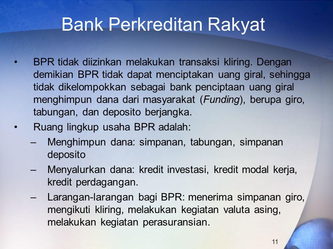 11 Bank Perkreditan Rakyat BPR tidak diizinkan melakukan transaksi kliring. Dengan demikian BPR tidak dapat menciptakan uang giral, sehingga tidak dik