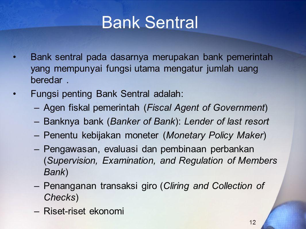 12 Bank Sentral Bank sentral pada dasarnya merupakan bank pemerintah yang mempunyai fungsi utama mengatur jumlah uang beredar. Fungsi penting Bank Sen